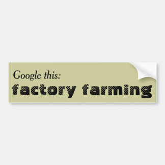 Google this: Factory Farming Bumper Sticker