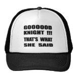 Goooood Knight That's What She Said Trucker Hat