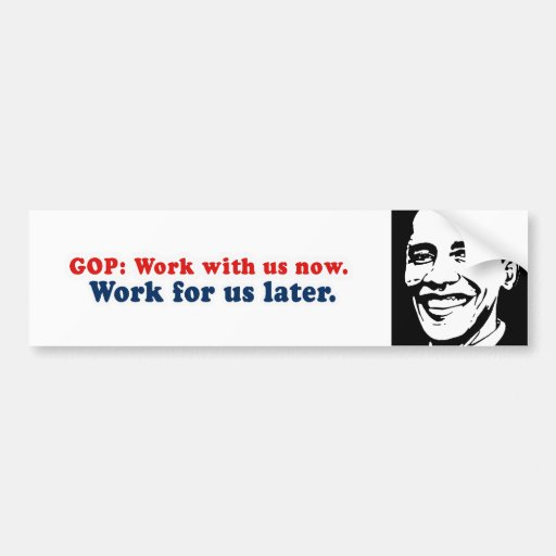 GOP - Trabajo con nosotros ahora y trabajo para no Etiqueta De Parachoque