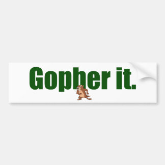 Gopher it. bumper sticker