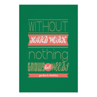 Gordon B Hinckley without hard work nothing grows Poster