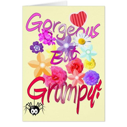 Gorgeous But Grumpy! Card