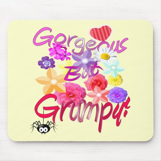 Gorgeous But Grumpy! Mouse Pad