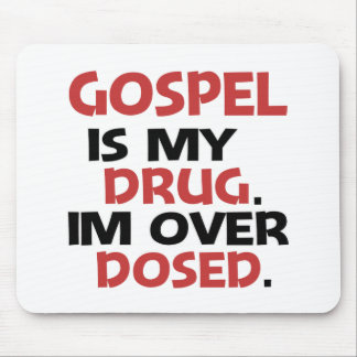 Gospel is my Drug I'm over Dosed Mouse Pad