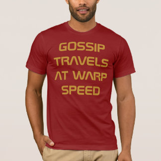 Gossip Travels At Warp Speed (The Final Frontier) T-Shirt