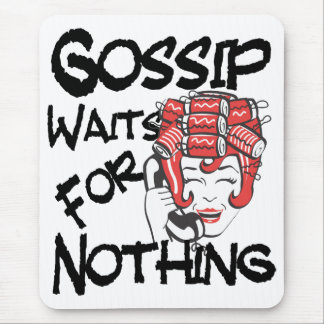 Gossip Waits for Nothing Mouse Pad