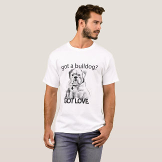 GOT A BULLDOG? GOT LOVE. Photo T-Shirt