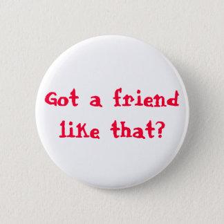 Got a friend like that? button