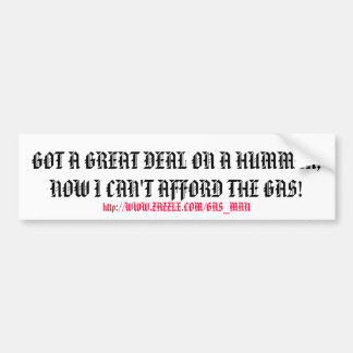 GOT A GREAT DEAL ON A HUMMER, NOW I CAN'T AFFOR... BUMPER STICKER