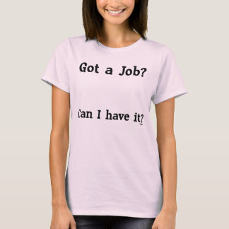 Got a Job (light shirt) T-Shirt