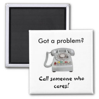 Got a problem? Call someone who cares! 2 Inch Square Magnet