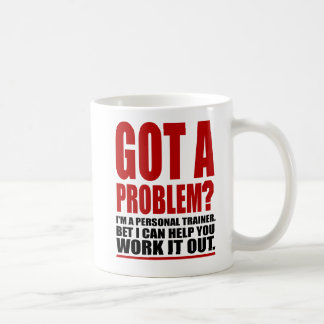 GOT A PROBLEM? Personal Trainer Promotional Humour Coffee Mug