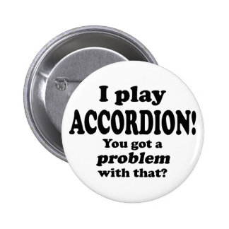 Got A Problem With That,  Accordion Button