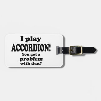 Got A Problem With That,  Accordion Travel Bag Tags