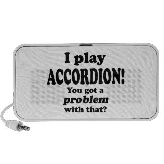 Got A Problem With That,  Accordion Mp3 Speakers