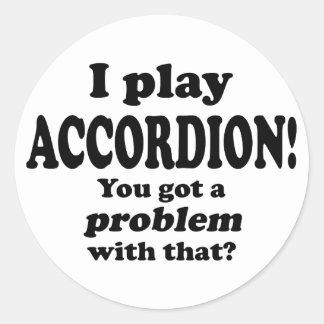 Got A Problem With That,  Accordion Round Sticker