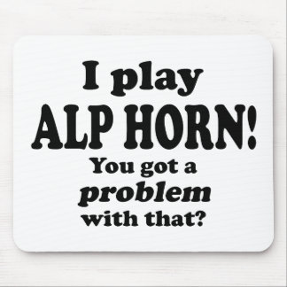 Got A Problem With That,  Alp Horn Mouse Pad