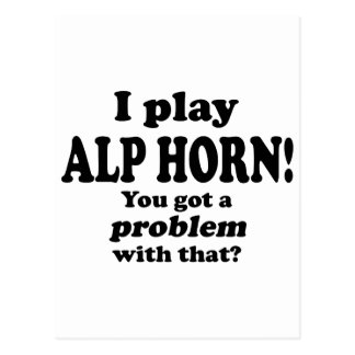 Got A Problem With That,  Alp Horn Post Cards