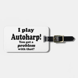 Got A Problem With That, Autoharp Luggage Tag