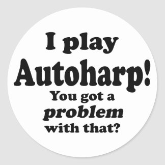 Got A Problem With That,Autoharp Stickers