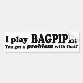 Got A Problem With That Bagpipe Bumper Sticker