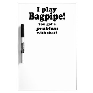 Got A Problem With That Bagpipe Dry Erase Whiteboard