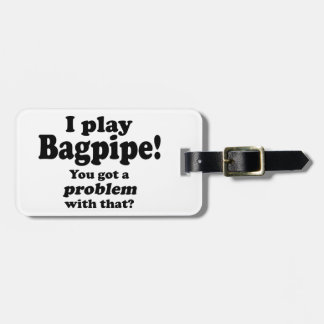Got A Problem With That Bagpipe Travel Bag Tags