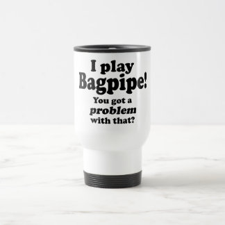 Got A Problem With That, Bagpipe Travel Mug