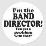 Got A Problem With That, Band Director Round Stickers