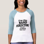 Got A Problem With That, Band Director T Shirts