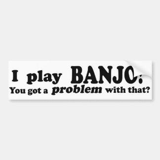 Got A Problem With That, Banjo Bumper Sticker