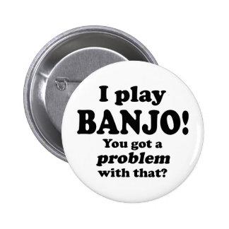 Got A Problem With That, Banjo Pin