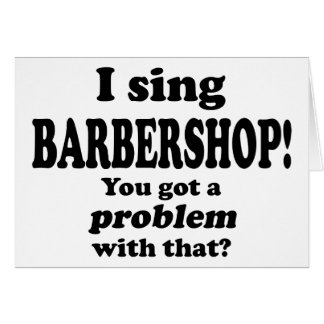 Got A Problem With That, Barbershop Card