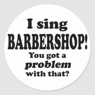 Got A Problem With That, Barbershop Classic Round Sticker