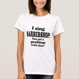 Got A Problem With That, Barbershop T-Shirt