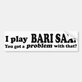 Got A Problem With That Bari Sax Bumper Sticker
