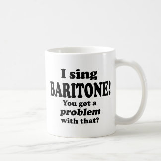 Got A Problem With That, Baritone Coffee Mugs