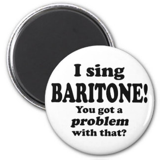 Got A Problem With That, Baritone Magnet