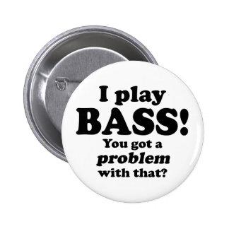Got A Problem With That, Bass Pinback Button