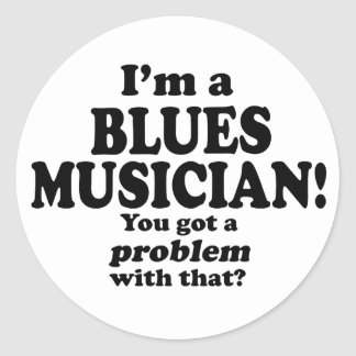 Got A Problem With That, Blues Musician Classic Round Sticker