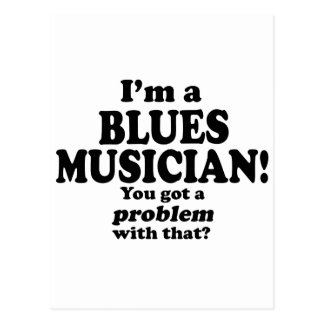 Got A Problem With That, Blues Musician Postcard