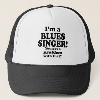 Got A Problem With That, Blues Singer Trucker Hat