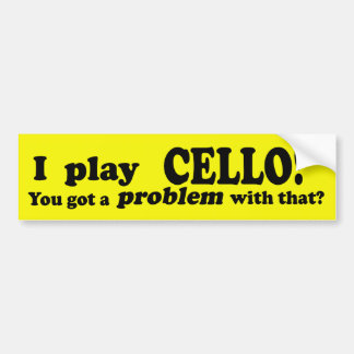 Got A Problem With That, Cello Bumper Sticker