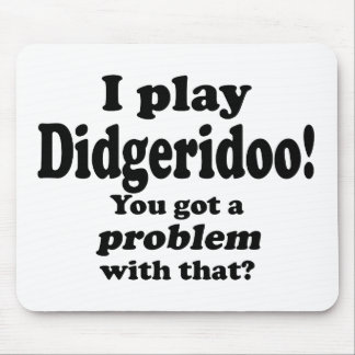 Got A Problem With That, Didgeridoo Mouse Pads