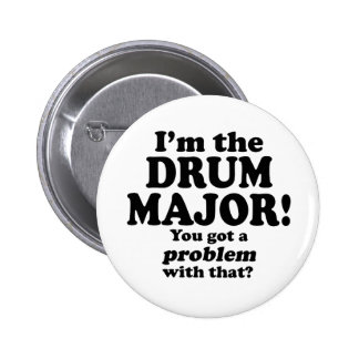 Got A Problem With That, Drum Major 2 Inch Round Button