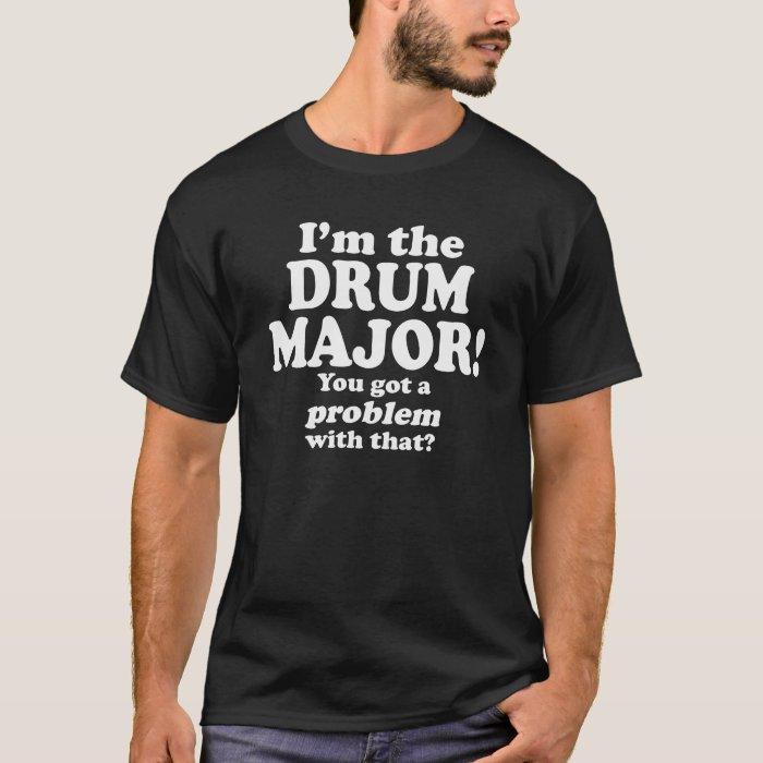 Got A Problem With That, Drum Major T-Shirt