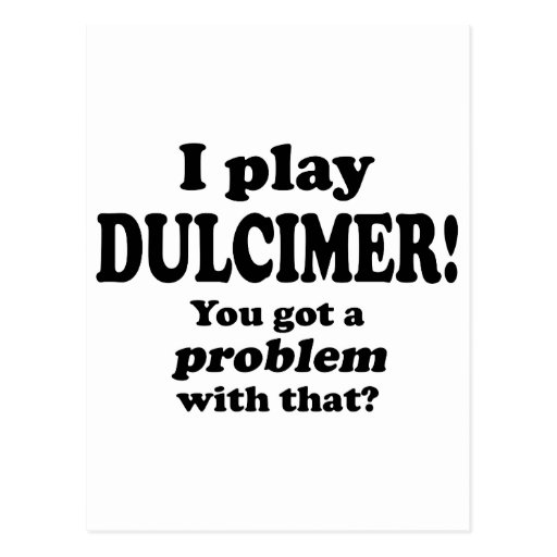 Got A Problem With That, Dulcimer Post Cards