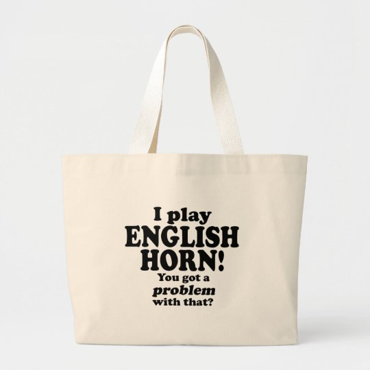 Got A Problem With That, English Horn Large Tote Bag