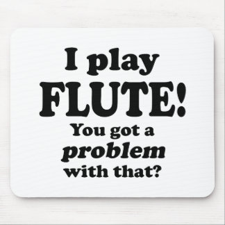 Got A Problem With That, Flute Mouse Pad