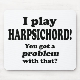 Got A Problem With That, Harpsichord Mousepad